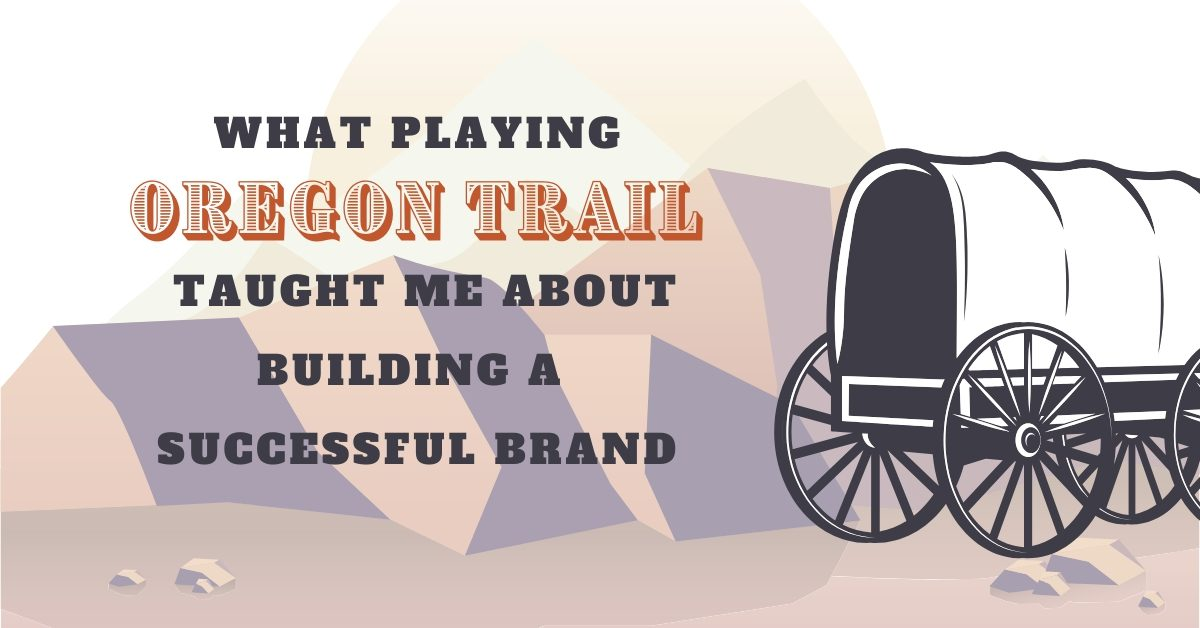 Benu Creative Branding And Marketing What Oregon Trail Taught Us About Building A Successful Brand